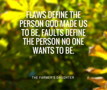 Flaws define the person god made us to be, faults define the person no one wants to be..png